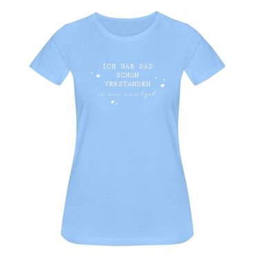 T-Shirt  ich hab das schon verstanden ist mir nur egal 15 Farben Damen XS-3XL – Bild 13