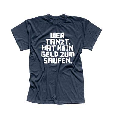 T-Shirt Spruch Wer tanzt hat kein Geld zum saufen Party 13 Farben Herren XS-5XL – Bild 11