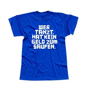 T-Shirt Spruch Wer tanzt hat kein Geld zum saufen Party 13 Farben Herren XS-5XL – Bild 12