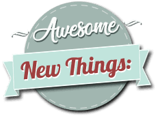 awesome new things
