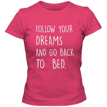 Damen T-Shirt FOLLOW YOUR DREAMS AND GO BACK TO BED  Fun Spruch Spaß Tee  – Bild 3