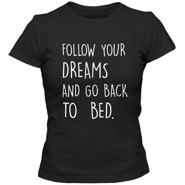 Damen T-Shirt FOLLOW YOUR DREAMS AND GO BACK TO BED  Fun Spruch Spaß Tee  – Bild 1