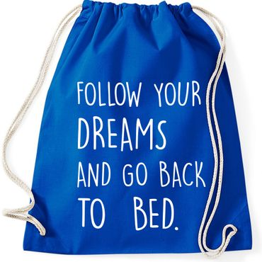 Turnbeutel FOLLOW YOUR DREAMS AND GO BACK TO BED  Fun Spruch Spaß Gymnastikbeutel Bag  – Bild 1