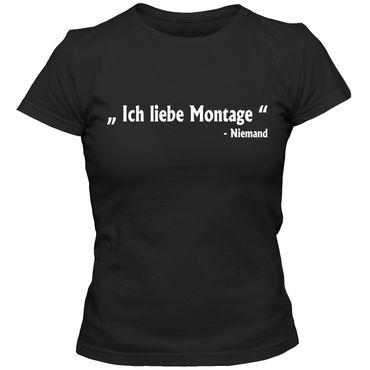 Damen T-Shirt Ich liebe Montage - Niemand-  Sprüche Fun Spass Tee S-3XL – Bild 4