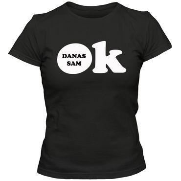 Damen T-Shirt Danas sam OK ! Sprüche Fun Spaß Tee S-3XL  – Bild 3