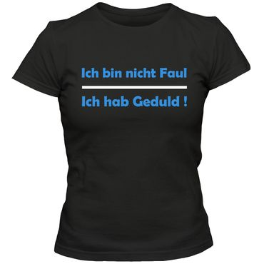 Damen T-Shirt Ich bin nicht Faul - Ich habe Geduld !  Sprüche Fun Spaß Tee S-3XL  – Bild 3