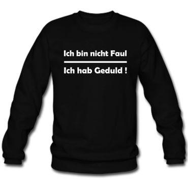 Herren Sweatshirt Sweater  Ich bin nicht Faul - Ich hab Geduld ! Sprüche Fun Spaß – Bild 4