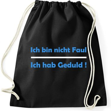 Turnbeutel Ich bin nicht Faul - Ich habe Geduld ! Sprüche Fun Spaß Gymnastikbeutel Bag  – Bild 2