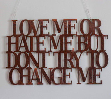 Love me or hate me but dont try to change me