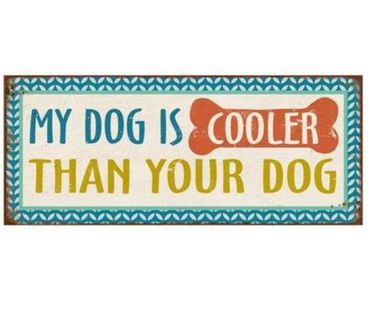 Blechschild - MY DOG IS COOLER THAN YOUR DOG - Vintage Wandschild