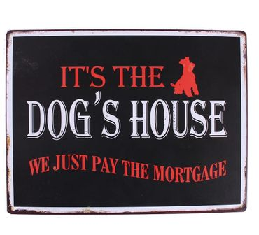 Vintage Blechschild - It´s The Dog´s House. We Just Pay The Mortgage! Schild