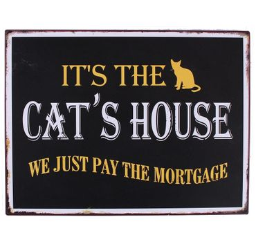 Vintage Blechschild - It´s The Cat´s House. We Just Pay The Mortgage! Schild