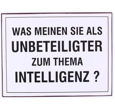 Blechschild Was meinen Sie als Unbeteiligter zum Thema Intelligenz? Wandschild