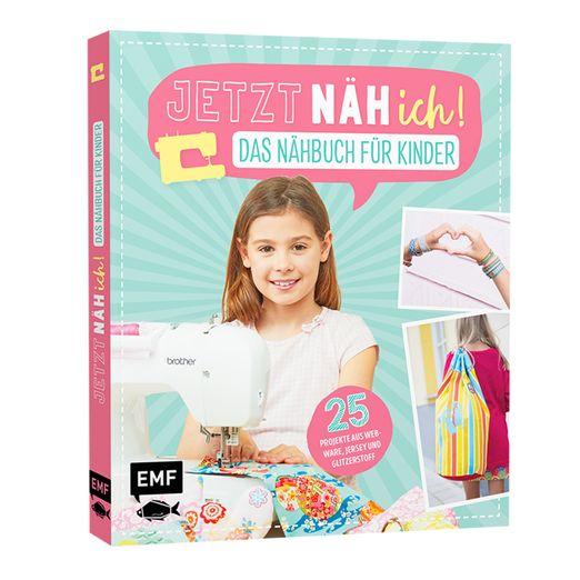 JETZT NÄH ICH! - Das Nähbuch für Kinder