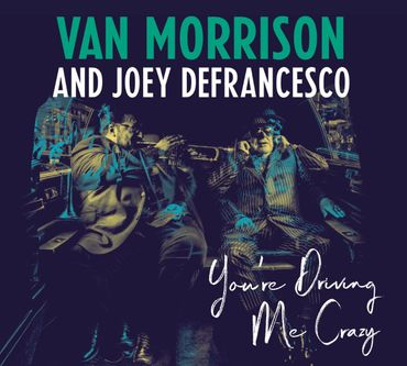 VAN MORRISON AND JOEY DEFRANCESCO - YOU'RE DRIVING ME CRAZY CD NEU