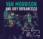 VAN MORRISON AND JOEY DEFRANCESCO - YOU'RE DRIVING ME CRAZY CD NEU 001