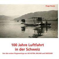 100 Jahre Luftfahrt in der Schweiz