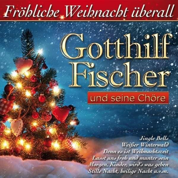 Gotthilf Fischer und Seine Chöre - Fröhliche Weihnacht Überall