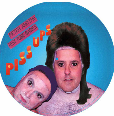PETER & THE TEST TUBE BABIES- Piss Ups- Picture LP