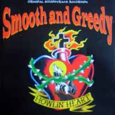 Smooth and Greedy- Howlin Heart- CD