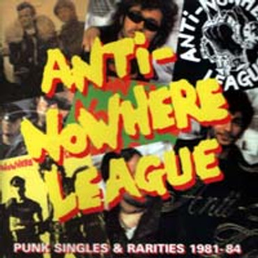 Anti-Nowhere League- Punk Singles & Rarities 1981-84- (CD)