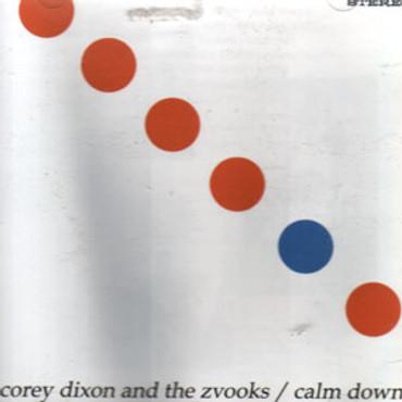 Corey Dixon and the Zvooks - calm down (CD)