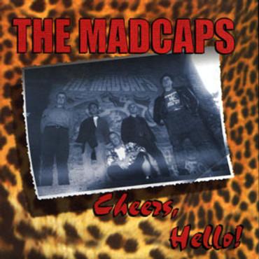 Madcaps (the) - Cheers, Hello - Single