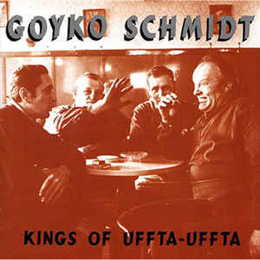 Goyko Schmidt - Kings of Uffta - Uffta - CD