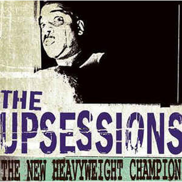 Upsessions (the) - The new heavyweight Champion - CD