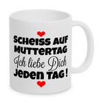 Scheiß auf Muttertag, ich liebe Dich jeden Tag - Tasse - Kaffeebecher - Geschenk (Schwarz) 001