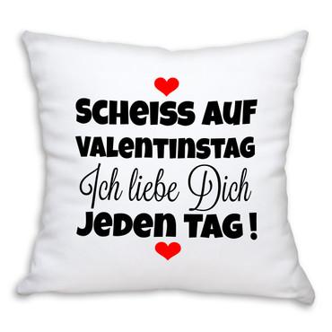 Scheiß auf Valentinstag. Ich liebe Dich jeden Tag !