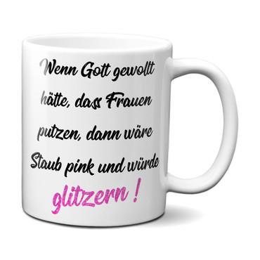 Wenn Gott gewollt hätte, dass Frauen putzen, dann wäre Staub pink und würde glitzern ! - Tasse Kaffeebecher Geschenk – Bild 1
