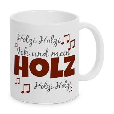 Ich und mein Holz, Holzi, Holzi, Holz (Melodie) - Tasse - Kaffeebecher - Geschenk – Bild 1