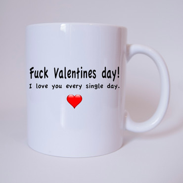 Fuck Valentines day! I love you every single day. - Tasse - Kaffeebecher – Bild 1