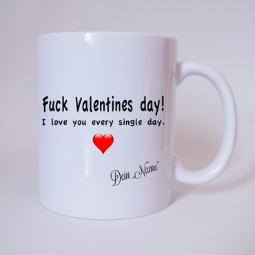 Fuck Valentines day! I love you every single day. Mit Name - Tasse - Kaffeebecher – Bild 1