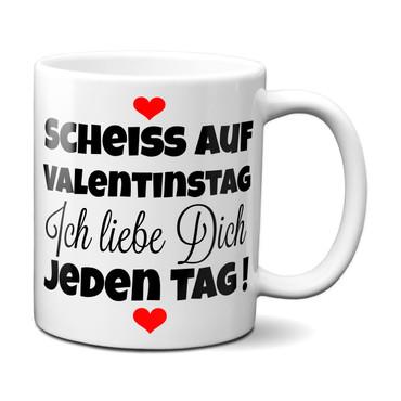 Scheiss auf Valentinstag. Ich liebe dich jeden Tag - Tasse - Kaffeebecher