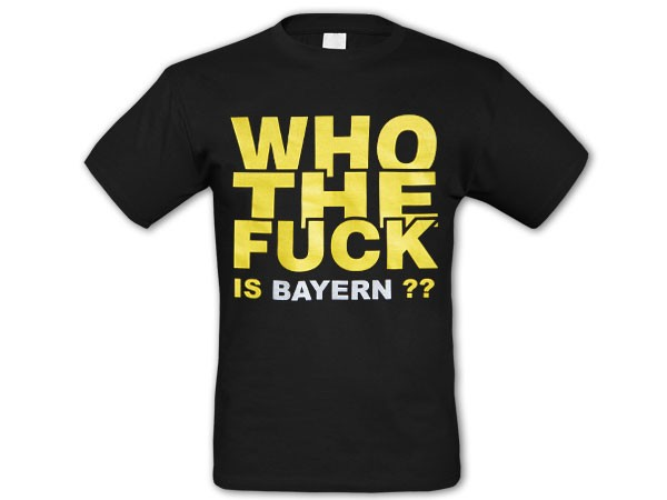 "Alsino Shirt ""Who the Fuck is Bayern"" Shirt T-Shirt Fanshirt Trikot Dortmund"