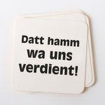 """Bierdeckel """"Datt hamm wa uns verdient"""" 001"""