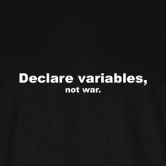 Declare variables, not war.