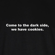Come to the dark side, we have cookies.