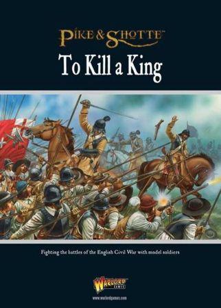 Pike & Shotte To Kill A King English Civil War Supplement (Englisch)
