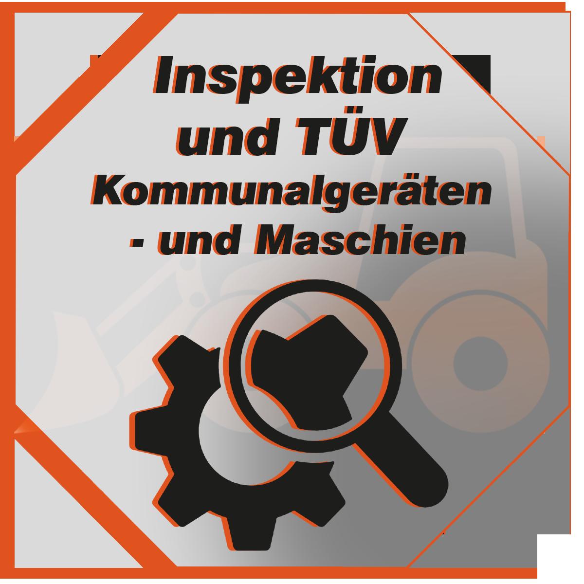 Inspektion und TÜV Vorbereitung für Kommunal- Forst- und Gartenmaschinen für Gewerbliche und private Kunden