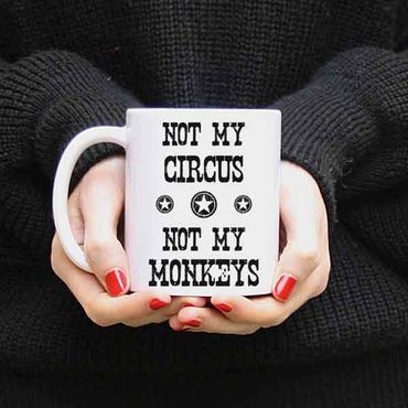 Tasse 'not my circus not my monkeys'