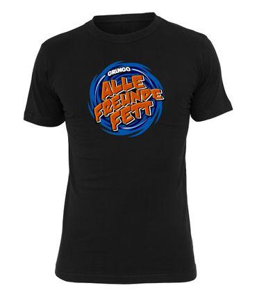 Gringo T-Shirt Alle Freunde Fett