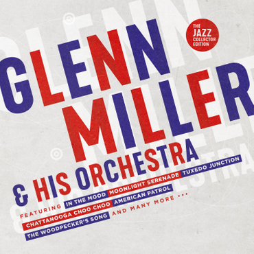 Glenn Miller & His Orchestra - The Jazz Collector Edition
