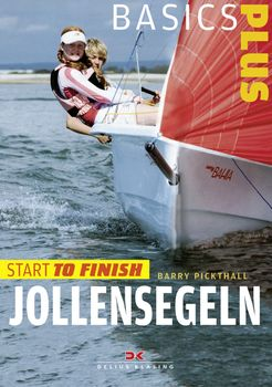 Jollensegeln: Start to Finish von Barry Pickthall
