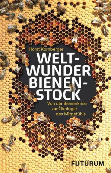 Weltwunder Bienenstock: Von der Bienenkrise zur Ökologie des Mitgefühls