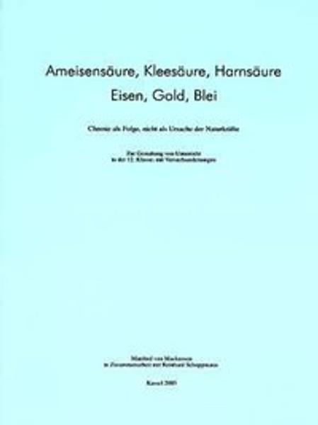 Ameisensäure, Kleesäure, Harnsäure - Eisen, Gold, Blei