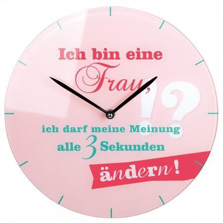 """Gilde Glasuhr """" Ich bin eine Frau, ich darf meine Meinung alle 3 Sekunden ändern! """" Quarzuhr Wanduhr Standuhr Uhr"""