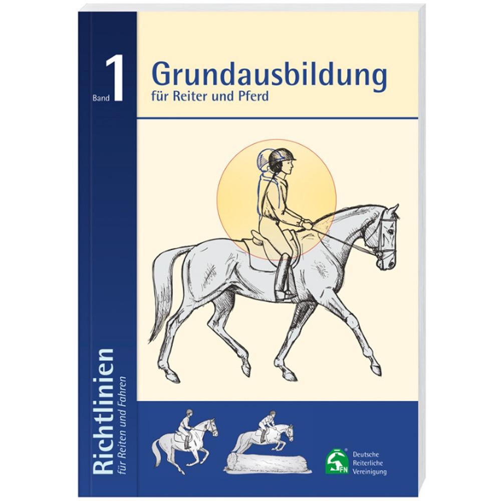 Richtlinien für Reiten und Fahren: Band 1 - Grundausbildung / FN Verlag